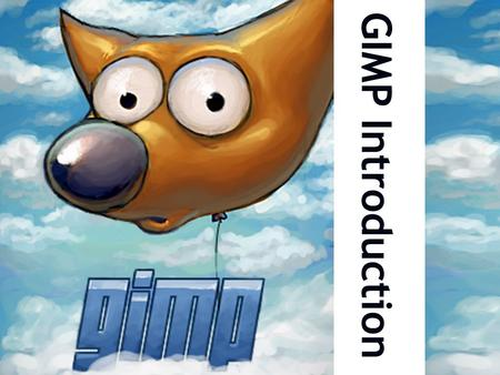 GIMP Introduction. Creating a new document After opening GIMP, create a new document by clicking File  New After opening GIMP, create a new document.