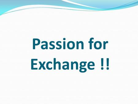 Passion for Exchange !!. Passion Webster says: Extreme, compelling emotion; intense emotional drive Obsession Excitement Enthusiasm.