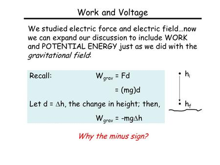 Work and Voltage We studied electric force and electric field…now we can expand our discussion to include WORK and POTENTIAL ENERGY just as we did with.