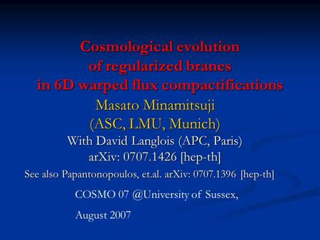 Cosmological evolution of regularized branes in 6D warped flux compactifications Masato Minamitsuji (ASC, LMU, Munich) With David Langlois (APC, Paris)