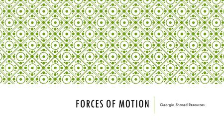 FORCES OF MOTION Georgia Shared Resources. STANDARDS.