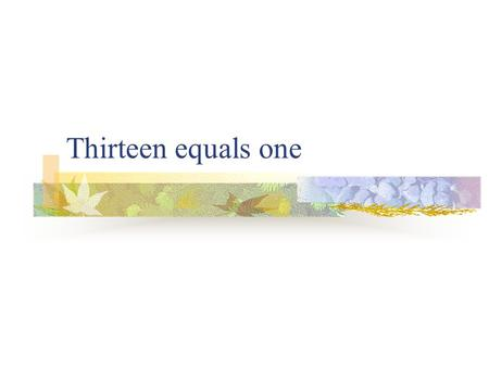 Thirteen equals one. New words Equal : Two plus two equals four. All men are created equal. Vicar- 教区牧师 ( 英国国教) Pastor (基督教), priest (天主教), rector (掌管一.