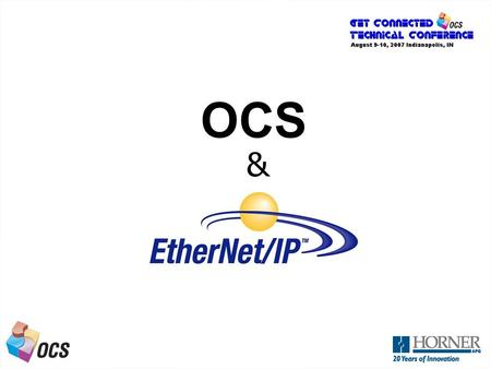 A Next Generation OCS OCS &. A Next Generation OCS What is Ethernet/IP? Open Network specified by ODVA Uses standard Ethernet components Based on CIP.