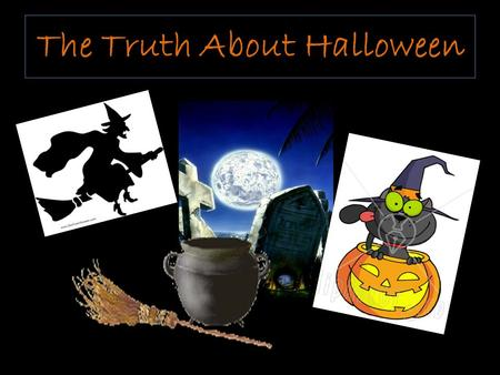 The Truth About Halloween. Halloween or ALL HALLOWS' EVE, was originally a festival of fire for the dead and the powers of darkness. It is the evening.