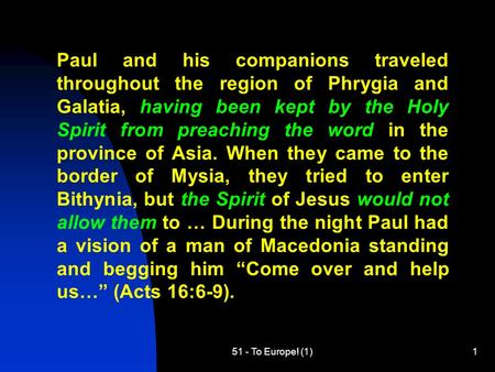 51 - To Europe! (1)1 Paul and his companions traveled throughout the region of Phrygia and Galatia, having been kept by the Holy Spirit from preaching.