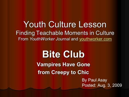 Youth Culture Lesson Finding Teachable Moments in Culture From YouthWorker Journal and youthworker.com youthworker.com Bite Club Vampires Have Gone from.