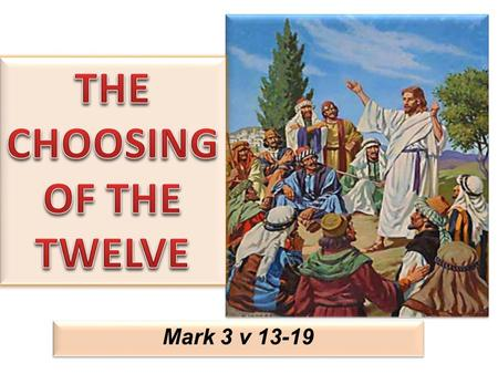 Mark 3 v 13-19. Mark 3:13 And He went up on the mountain and called to Him those He Himself wanted. And they came to Him.