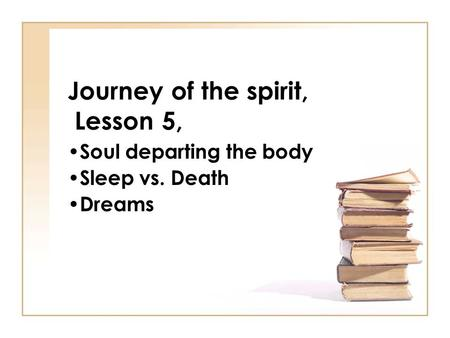 Journey of the spirit, Lesson 5, Soul departing the body Sleep vs. Death Dreams.