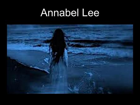 Annabel Lee. Meet Edgar Allan Poe 1809 –1849 Difficult Early Life… Orphaned at young age Mother died/father left Taken in by John and Frances Allan but.