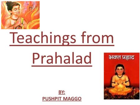 Teachings from Prahalad BY: PUSHPIT MAGGO
