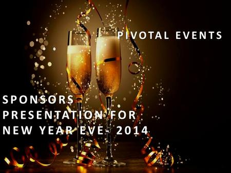 PIVOTAL EVENTS SPONSORS PRESENTATION FOR NEW YEAR EVE- 2014.