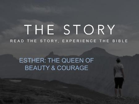 ESTHER: THE QUEEN OF BEAUTY & COURAGE READ THE STORY, EXPERIENCE THE BIBLE.