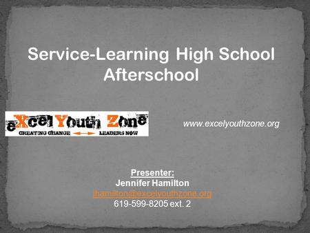 Service-Learning High School Afterschool Presenter: Jennifer Hamilton 619-599-8205 ext. 2.