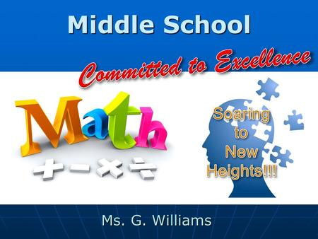 Middle School Ms. G. Williams. Who Am I? Middle School Math Teacher Middle School Math Teacher 12 Years at St. Anthony 12 Years at St. Anthony Love Math.