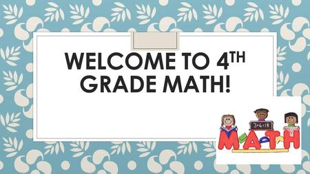 WELCOME TO 4 TH GRADE MATH!. Miss Mastrobattista  It's not as hard to say as it looks!