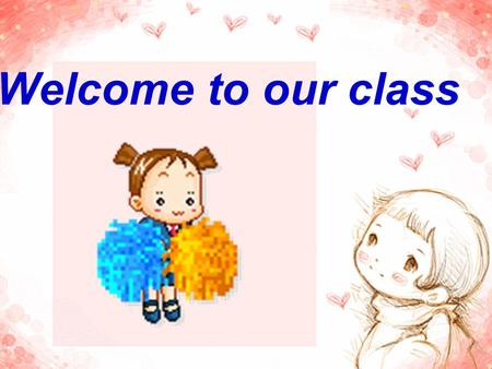 Welcome to our class Unit 1 Where are you from? Topic 1 Section C.