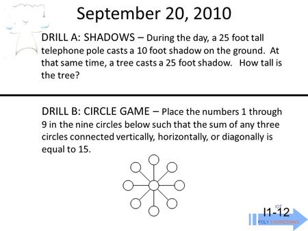 September 20, 2010 IOT POLY ENGINEERING I1-12 DRILL A: SHADOWS – During the day, a 25 foot tall telephone pole casts a 10 foot shadow on the ground. At.