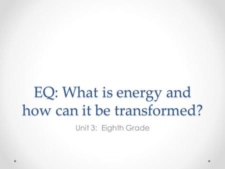 EQ: What is energy and how can it be transformed?