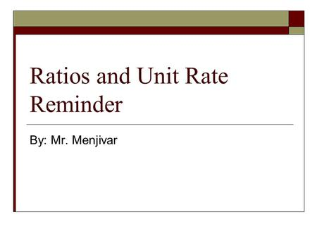 Ratios and Unit Rate Reminder By: Mr. Menjivar. Ratios and Unit Rates Reminder R L 03/31/11 Ratios and Unit Rate Reminder Reflection 03/31/11 Observe,