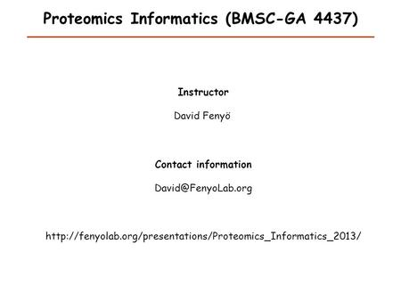 Proteomics Informatics (BMSC-GA 4437) Instructor David Fenyö Contact information