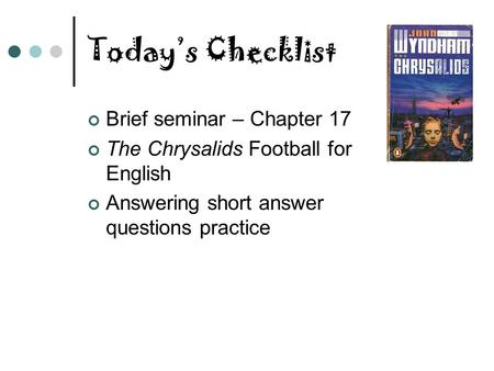 Today's Checklist Brief seminar – Chapter 17 The Chrysalids Football for English Answering short answer questions practice.