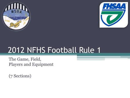 2012 NFHS Football Rule 1 The Game, Field, Players and Equipment (7 Sections)