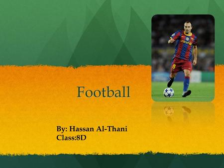 Football By: Hassan Al-Thani Class:8D. Where did Football originate from? The origin of football can be found in every corner of geography and history.