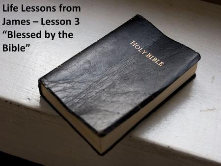 "Life Lessons from James – Lesson 3 ""Blessed by the Bible"""