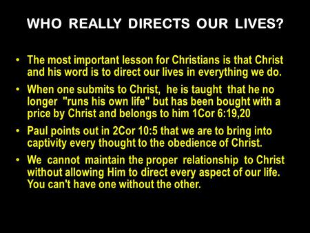 The most important lesson for Christians is that Christ and his word is to direct our lives in everything we do. When one submits to Christ, he is taught.