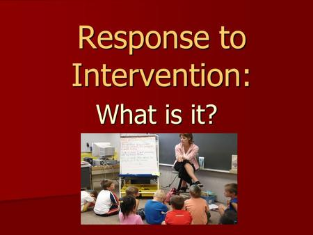 Response to Intervention: What is it?. RtI is… … a process for providing high quality instruction, assessment, and intervention that allows schools to.