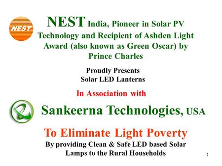 1 In Association with NEST India, Pioneer in Solar PV Technology and Recipient of Ashden Light Award (also known as Green Oscar) by Prince Charles Proudly.