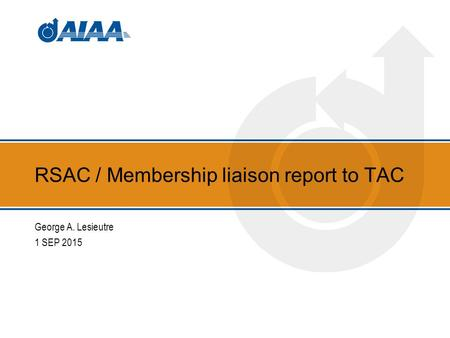 RSAC / Membership liaison report to TAC George A. Lesieutre 1 SEP 2015.