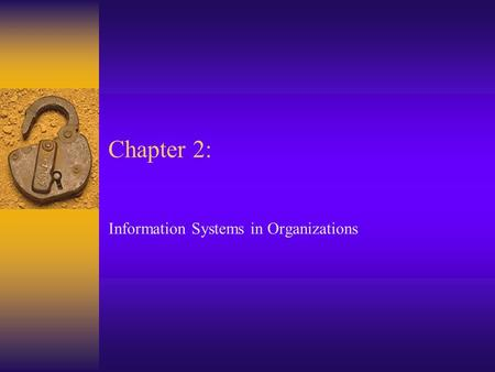 Chapter 2: Information Systems in Organizations. Agenda  A General Model of an Organization  The Role of Information Systems to the Value Added Process.