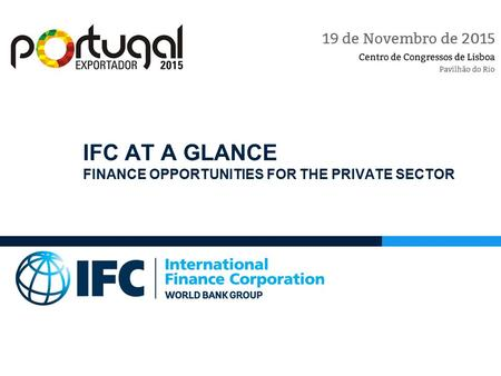 IFC AT A GLANCE FINANCE OPPORTUNITIES FOR THE PRIVATE SECTOR.
