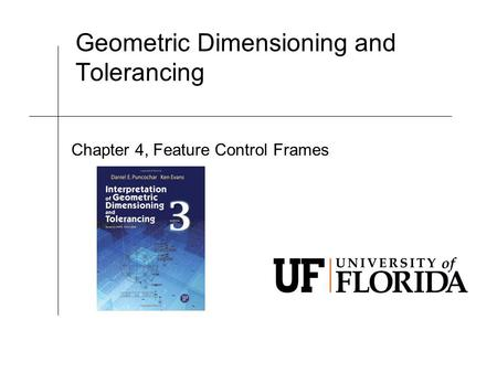 Geometric Dimensioning and Tolerancing Chapter 4, Feature Control Frames.