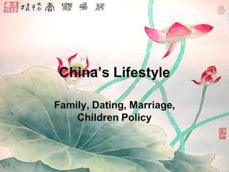 China's Lifestyle Family, Dating, Marriage, Children Policy.