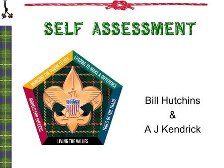 Self assessment Bill Hutchins & A J Kendrick 1. Objectives Understand the importance of self assessment in maximizing your leadership potential. View.