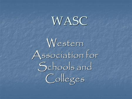WASC Western Association for Schools and Colleges.