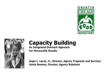 Capacity Building An Integrated Outreach Approach For Measurable Results Angel L. LaLuz, Jr., Director, Agency Programs and Services Jamie Stanesa, Director,