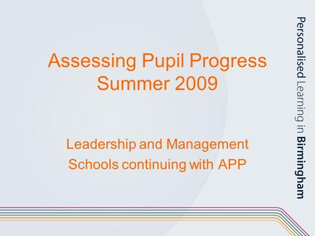Assessing Pupil Progress Summer 2009 Leadership and Management Schools continuing with APP.
