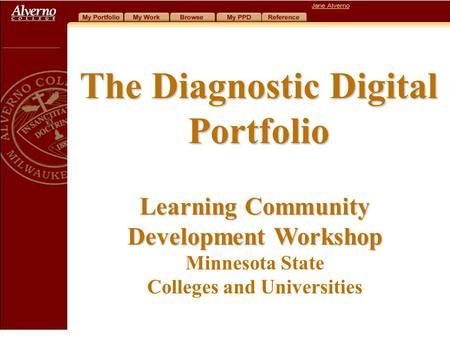 The Diagnostic Digital Portfolio Learning Community Development Workshop Learning Community Development Workshop Minnesota State Colleges and Universities.