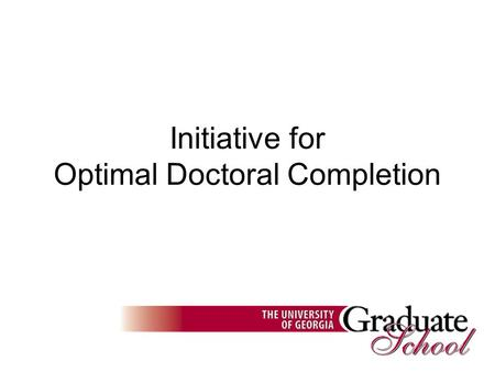 Initiative for Optimal Doctoral Completion. How are UGA programs performing with respect to doctoral completion figures? All of this leads to the question: