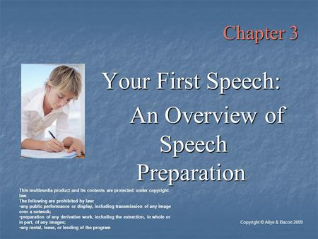 Chapter 3 Your First Speech: An Overview of Speech Preparation Copyright © Allyn & Bacon 2009 This multimedia product and its contents are protected under.