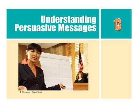 Understanding Persuasive Messages © Stockbyte / SuperStock.