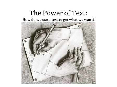 The Power of Text: How do we use a text to get what we want?