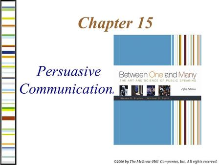 ©2006 by The McGraw-Hill Companies, Inc. All rights reserved. Chapter 15 Persuasive Communications.