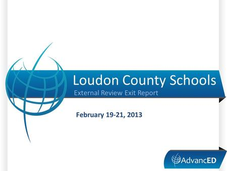 Loudon County Schools External Review Exit Report February 19-21, 2013.