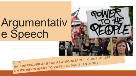 2. 15 ON SURRENDER AT BEAR PAW MOUNTAIN -- CHIEF JOSEPH ON WOMEN'S RIGHT TO VOTE – SUSAN B. ANTHONY Argumentativ e Speech.