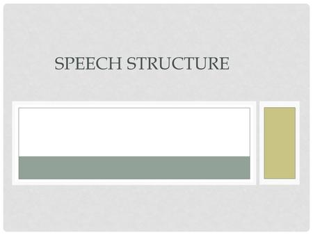 SPEECH STRUCTURE. ATTENTION DEVICE Tool used by speakers to grab the interest of the audience. Using: Quote Story Humor Joke Imagery Call to Action And.