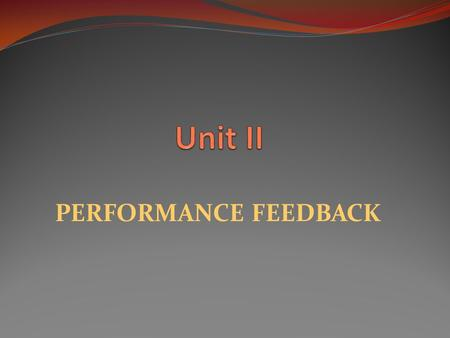 "PERFORMANCE FEEDBACK. DEFINITION The performance feedback process "" is ongoing between managers and employees. The exchange of information involves both."